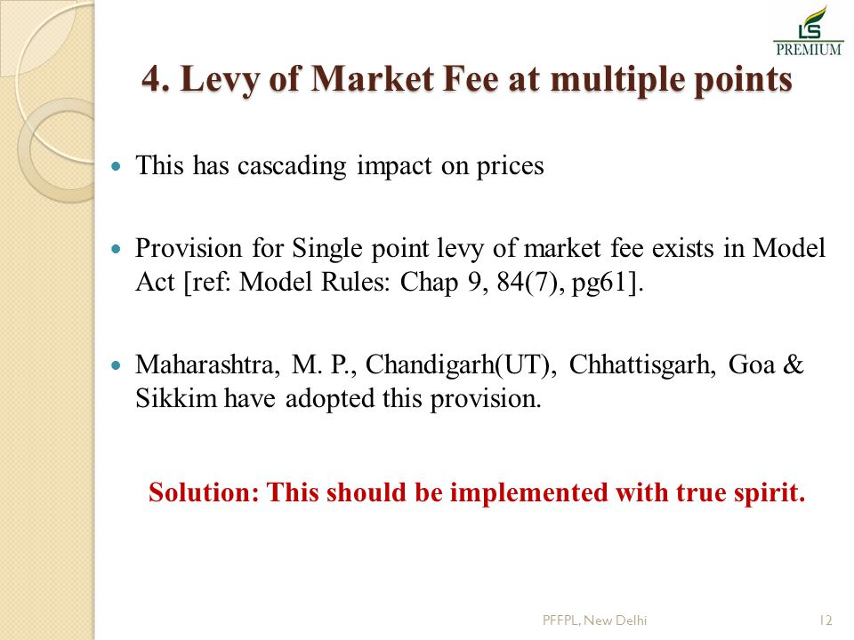 4. Levy of Market Fee at multiple points This has cascading impact on prices Provision for Single point levy of market fee exists in Model Act [ref: M