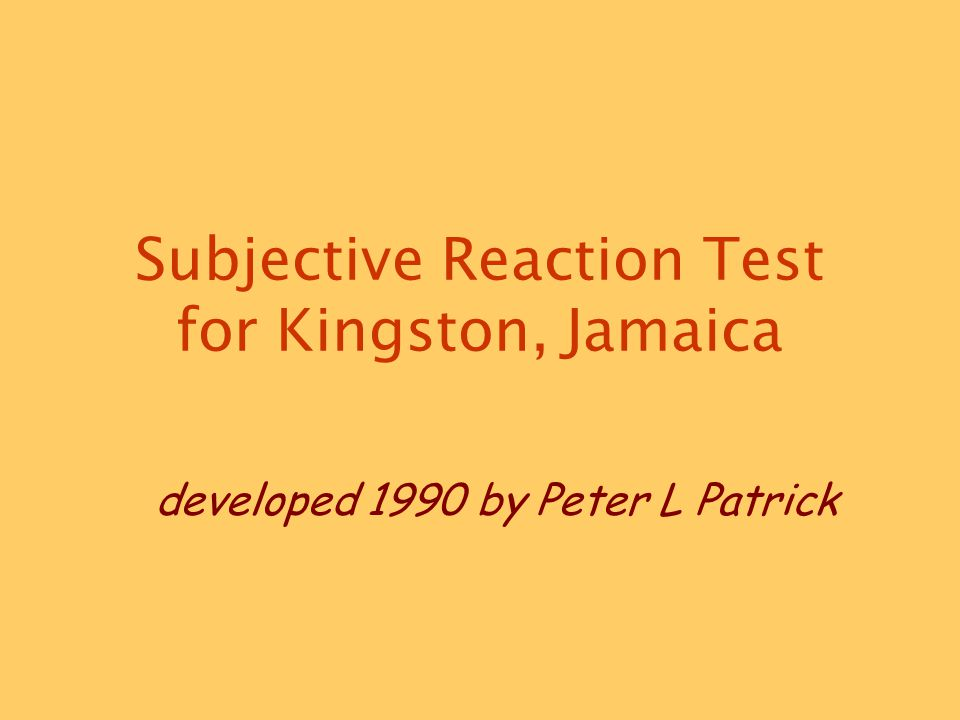 Subjective Reaction Test for Kingston, Jamaica developed 1990 by Peter L Patrick