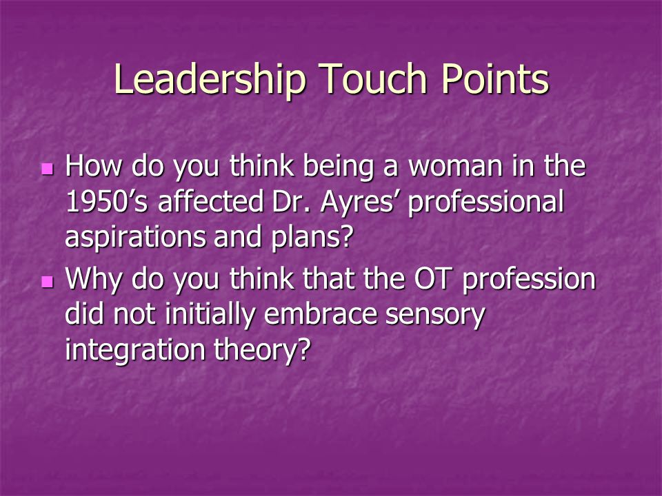 Leadership Touch Points How do you think being a woman in the 1950's affected Dr.