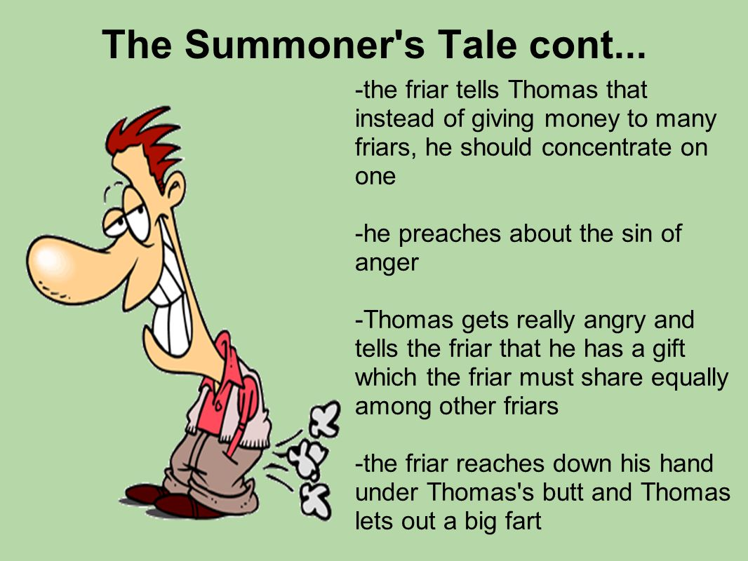 The Summoner's Tale cont... -the friar tells Thomas that instead of giving money to many friars, he should concentrate on one -he preaches about the s