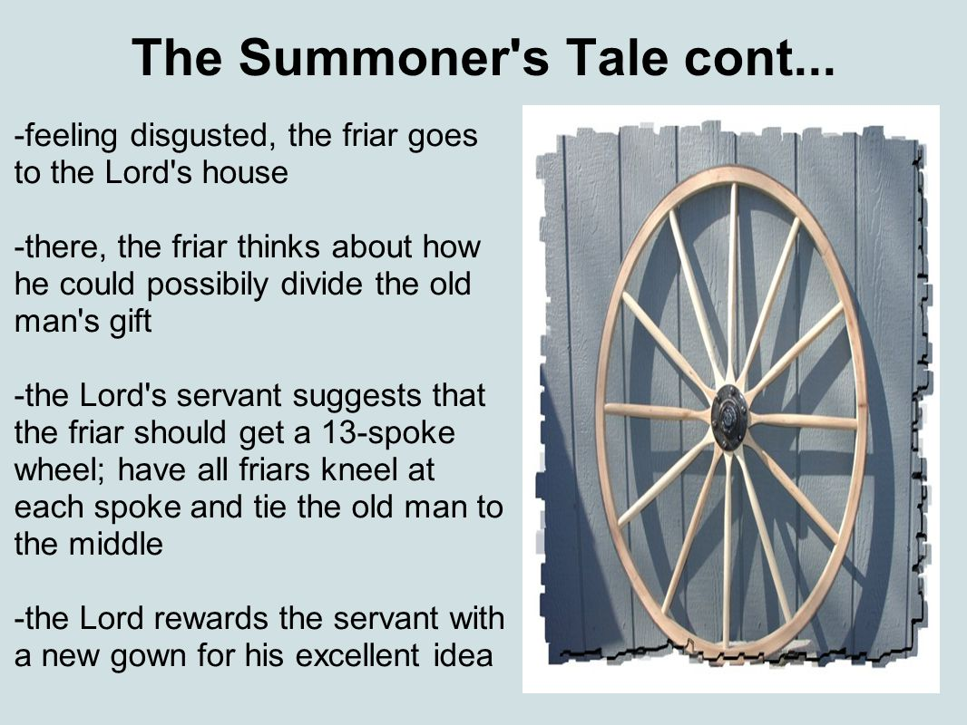 The Summoner's Tale cont... -feeling disgusted, the friar goes to the Lord's house -there, the friar thinks about how he could possibily divide the ol