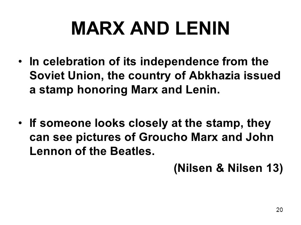 20 MARX AND LENIN In celebration of its independence from the Soviet Union, the country of Abkhazia issued a stamp honoring Marx and Lenin. If someone