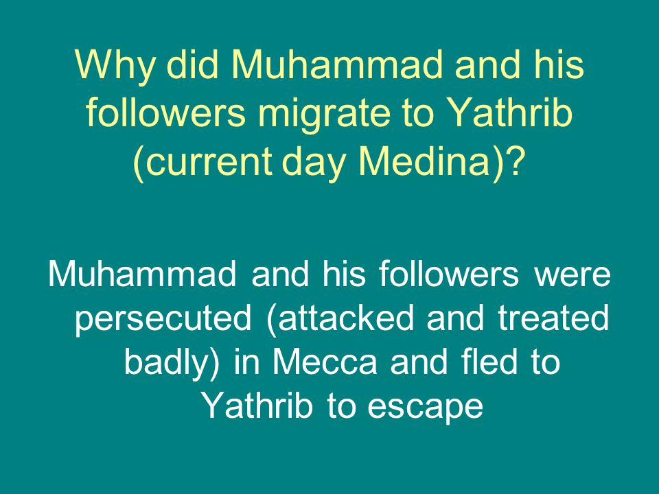 Why did Muhammad and his followers migrate to Yathrib (current day Medina).