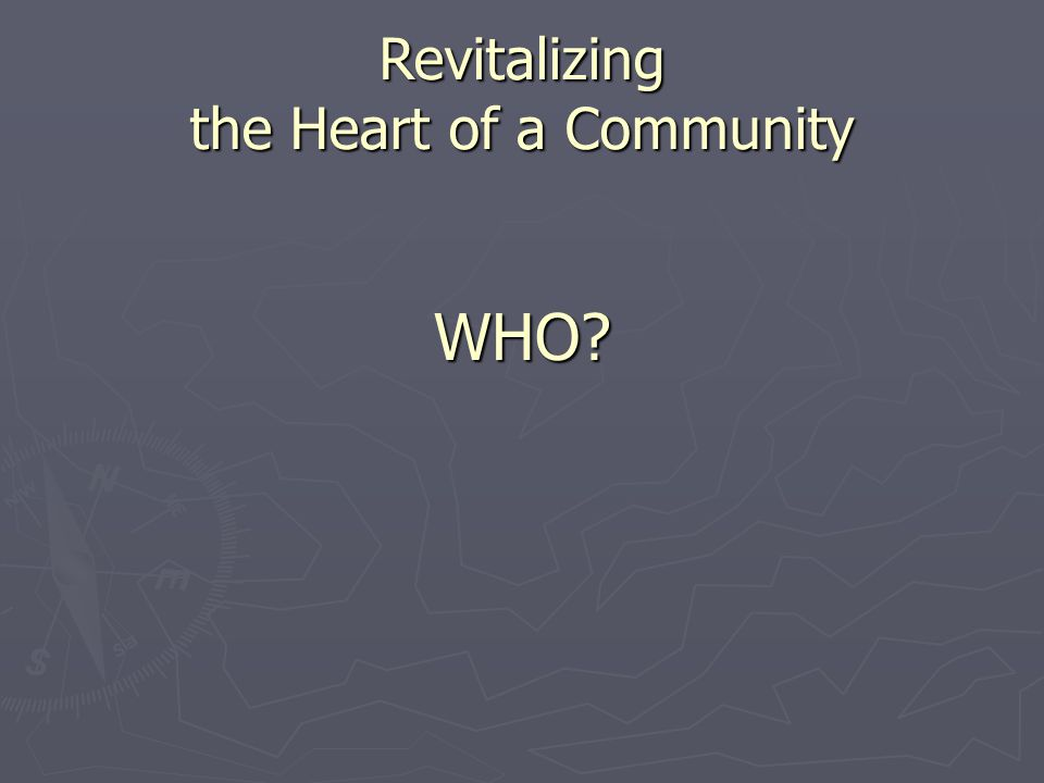 WHO? Revitalizing the Heart of a Community