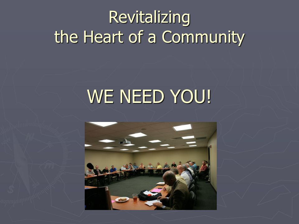 WE NEED YOU! Revitalizing the Heart of a Community