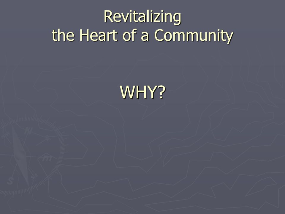 WHY? Revitalizing the Heart of a Community