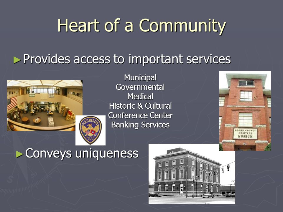 Heart of a Community ► Provides access to important services MunicipalGovernmentalMedical Historic & Cultural Conference Center Banking Services ► Con
