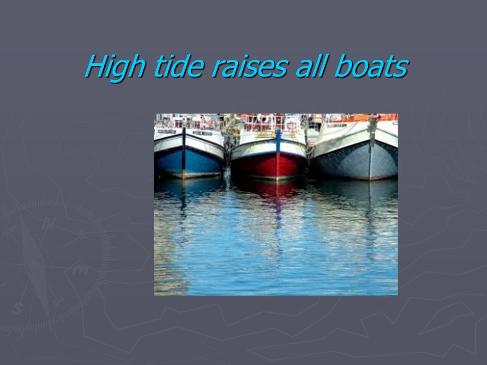 High tide raises all boats