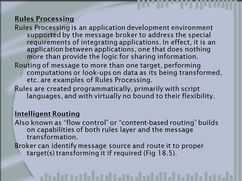 Rules Processing Rules Processing is an application development environment supported by the message broker to address the special requirements of int