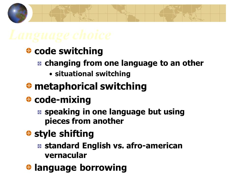 Language choice code switching changing from one language to an other situational switching metaphorical switching code-mixing speaking in one languag