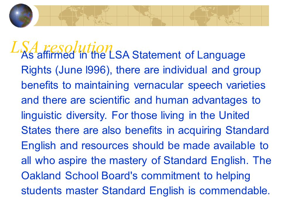 LSA resolution As affirmed in the LSA Statement of Language Rights (June l996), there are individual and group benefits to maintaining vernacular spee