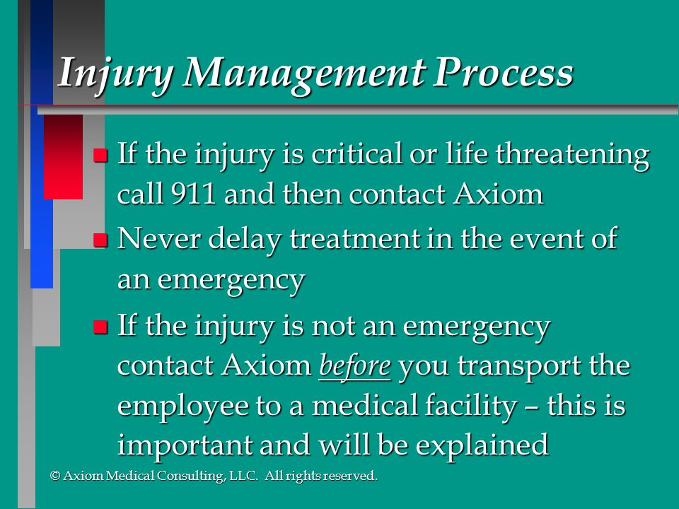 © Axiom Medical Consulting, LLC. All rights reserved. © Axiom Medical Consulting, LLC. All rights reserved. n If the injury is critical or life threat