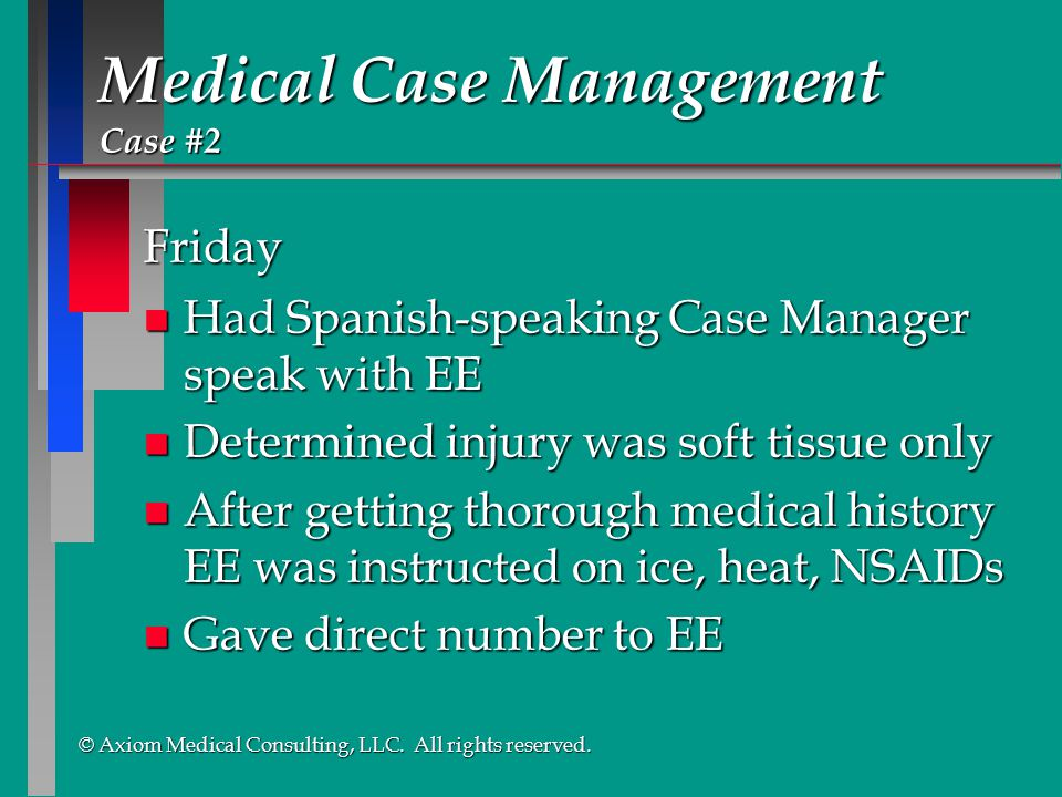 © Axiom Medical Consulting, LLC. All rights reserved. © Axiom Medical Consulting, LLC. All rights reserved. Medical Case Management Case #2 Friday n H