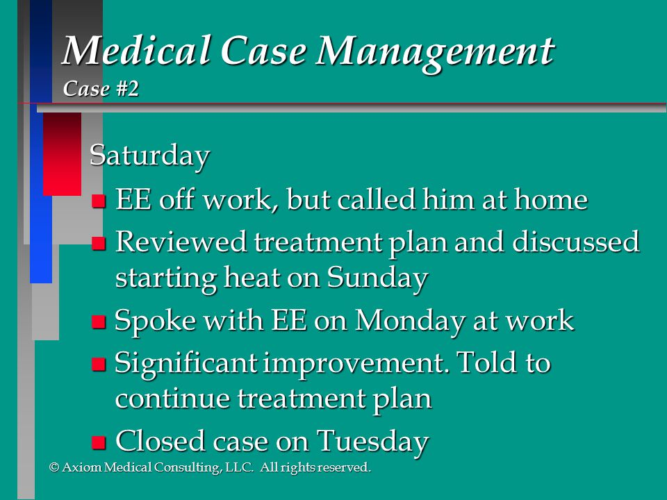 © Axiom Medical Consulting, LLC. All rights reserved. © Axiom Medical Consulting, LLC. All rights reserved. Medical Case Management Case #2 Saturday n
