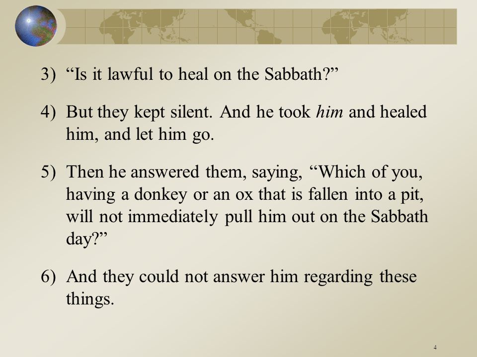 4 3) Is it lawful to heal on the Sabbath? 4)But they kept silent.