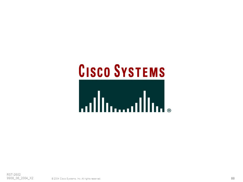 88 © 2004 Cisco Systems, Inc. All rights reserved. RST-2602 9908_06_2004_X2