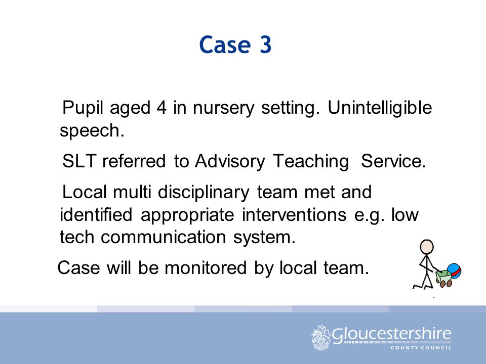 Case 3 Pupil aged 4 in nursery setting. Unintelligible speech.