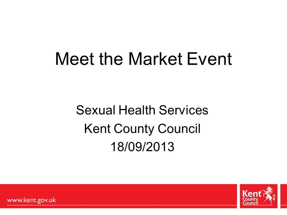 Meet the Market Event Sexual Health Services Kent County Council 18/09/2013