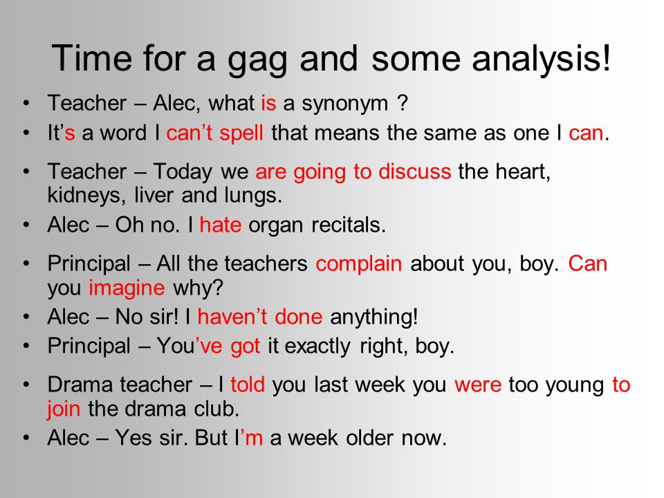 Time for a gag and some analysis.Teacher – Alec, what is a synonym .