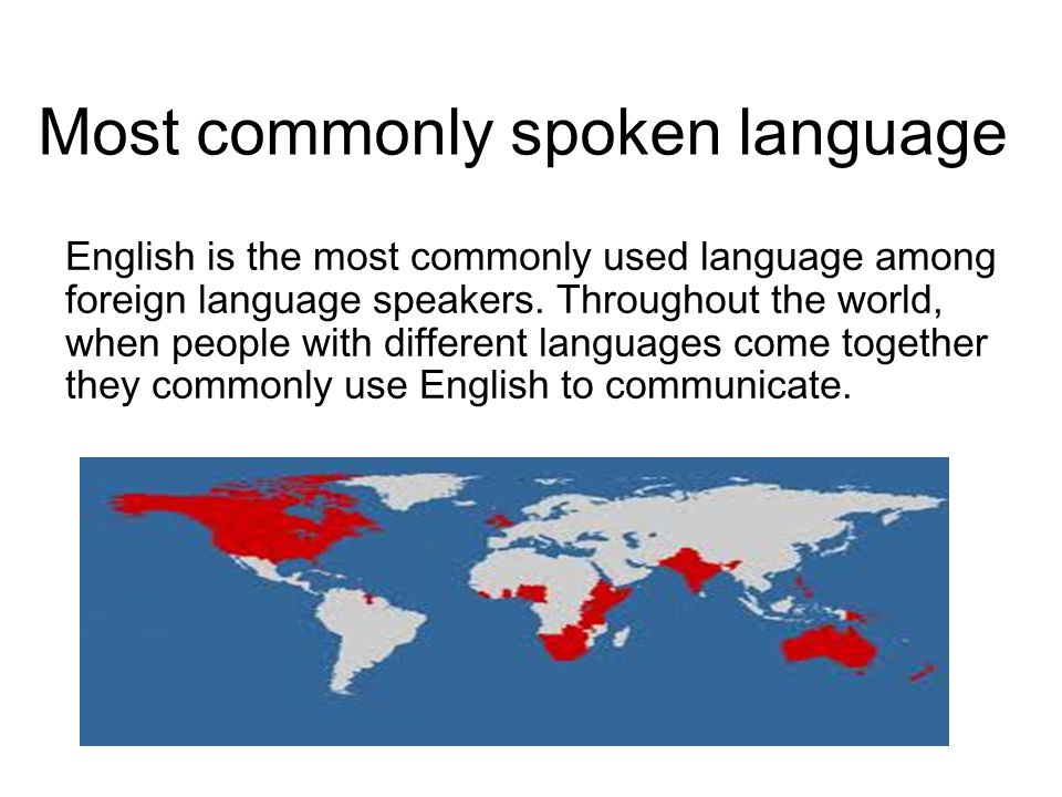 Most commonly spoken language English is the most commonly used language among foreign language speakers. Throughout the world, when people with diffe