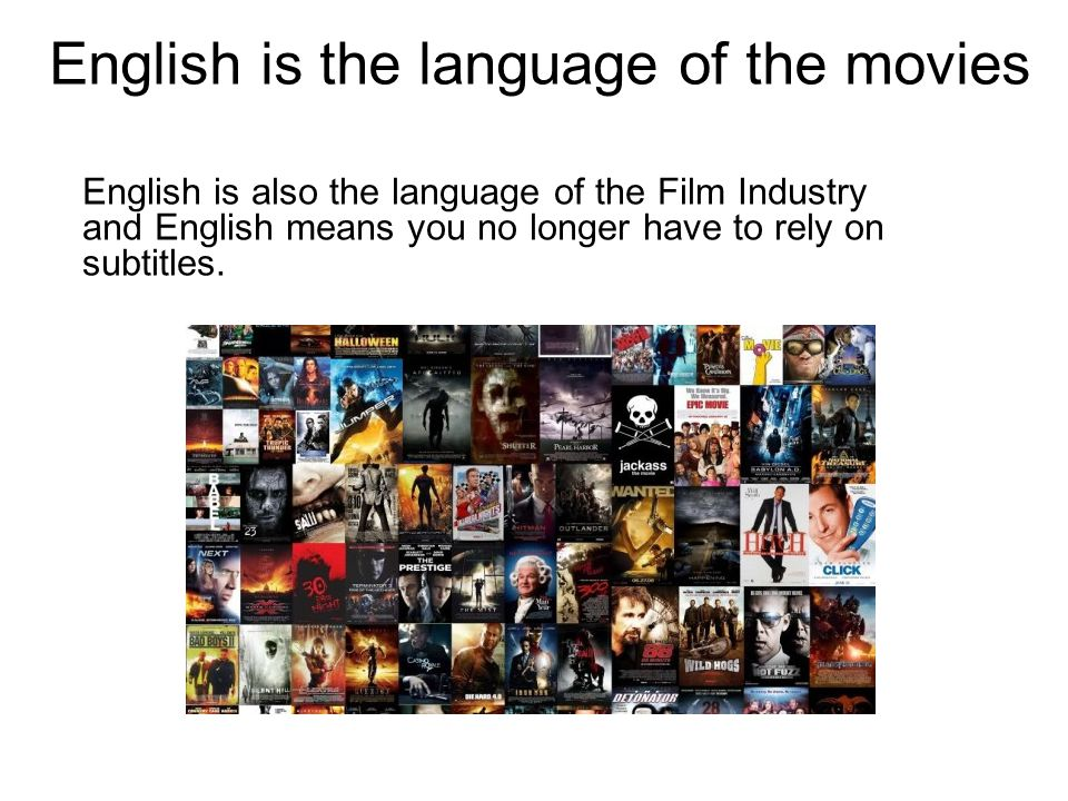 English is the language of the movies English is also the language of the Film Industry and English means you no longer have to rely on subtitles.