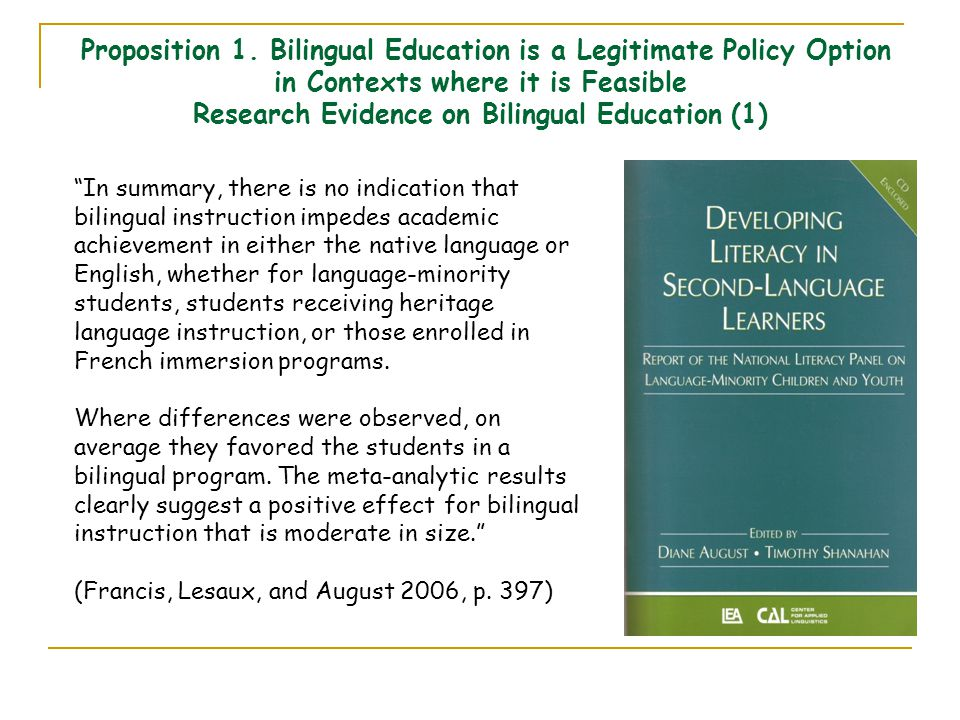 """Proposition 1. Bilingual Education is a Legitimate Policy Option in Contexts where it is Feasible Research Evidence on Bilingual Education (1) """"In sum"""