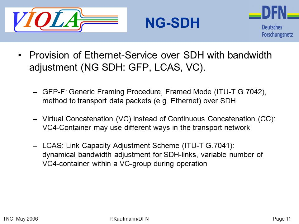 Page 11TNC, May 2006 P.Kaufmann/DFN NG-SDH Provision of Ethernet-Service over SDH with bandwidth adjustment (NG SDH: GFP, LCAS, VC).