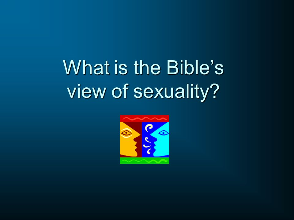 What is the Bible's view of sexuality?