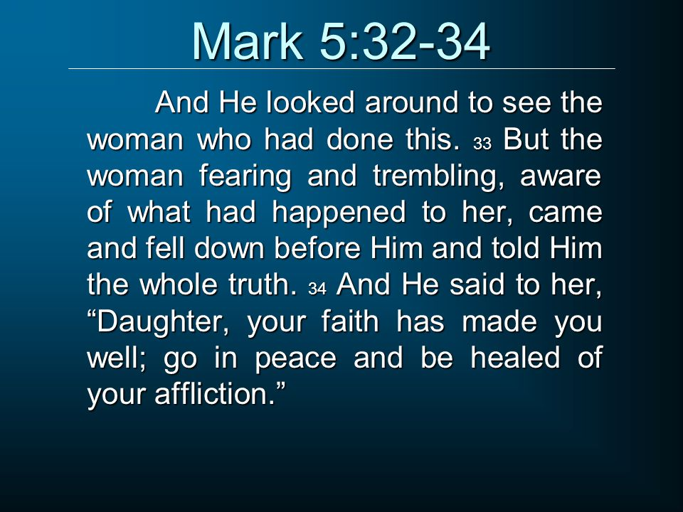 Mark 5:32-34 And He looked around to see the woman who had done this.