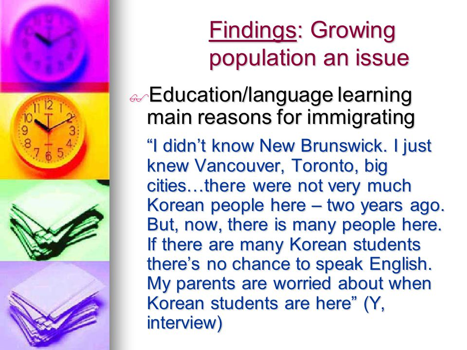 Findings: Growing population an issue  Education/language learning main reasons for immigrating I didn't know New Brunswick.