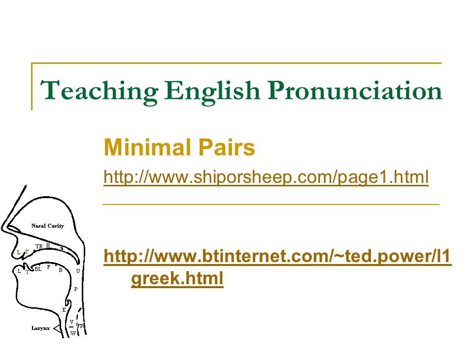 Teaching English Pronunciation Minimal Pairs http://www.shiporsheep.com/page1.html http://www.btinternet.com/~ted.power/l1 greek.html