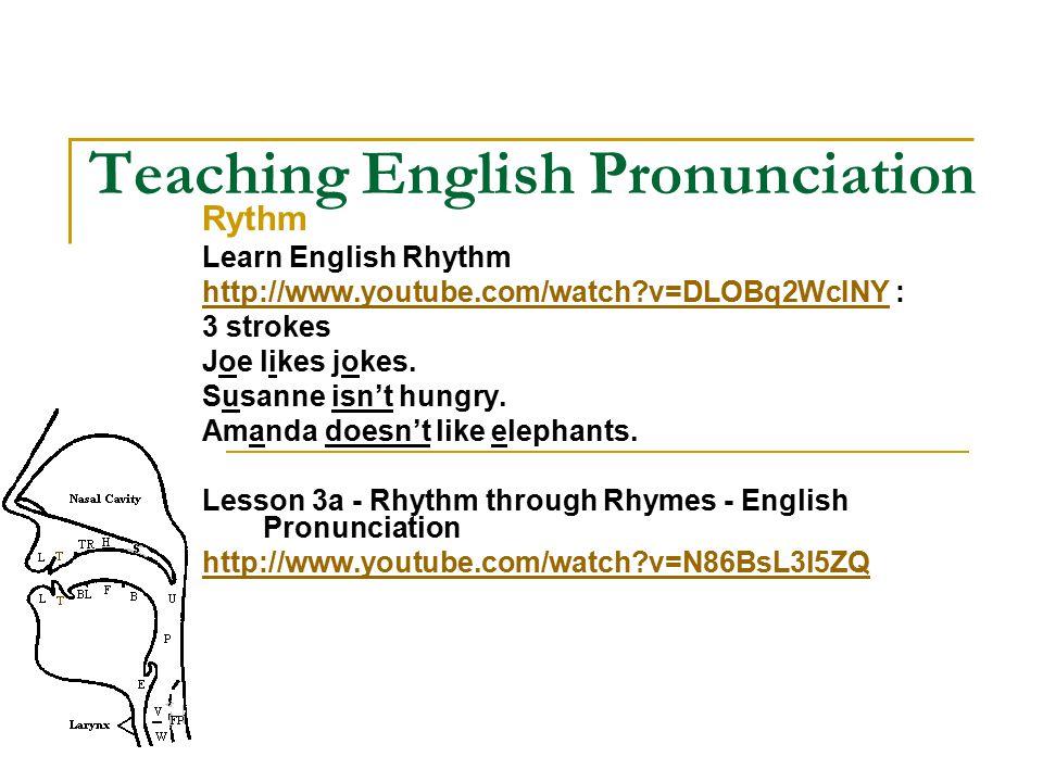 Teaching English Pronunciation Rythm Learn English Rhythm http://www.youtube.com/watch v=DLOBq2WcINYhttp://www.youtube.com/watch v=DLOBq2WcINY : 3 strokes Joe likes jokes.