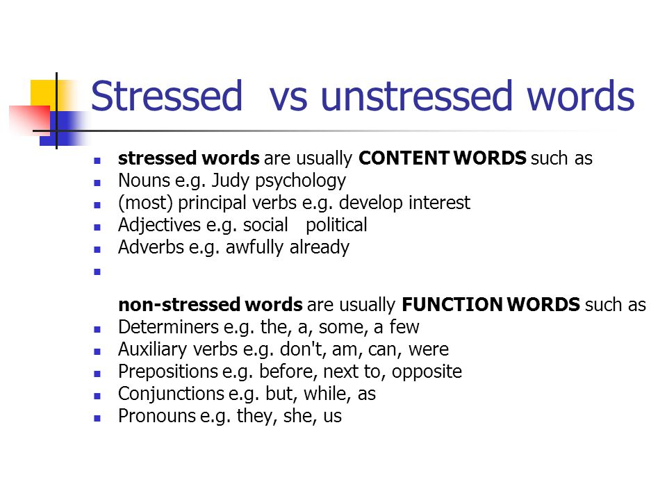 Stressed vs unstressed words stressed words are usually CONTENT WORDS such as Nouns e.g.
