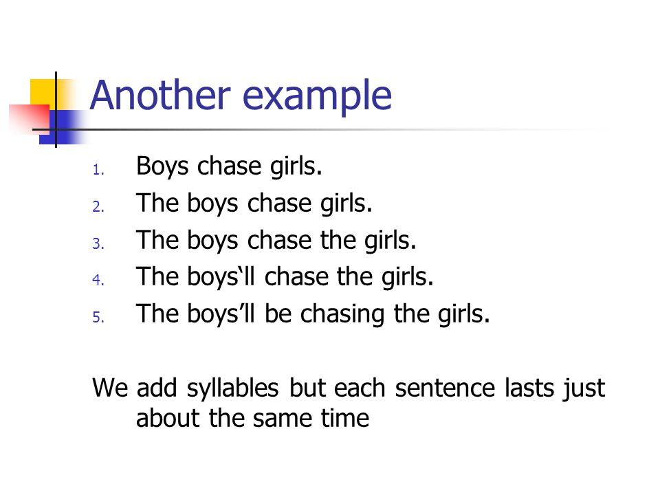 Another example 1. Boys chase girls. 2. The boys chase girls.
