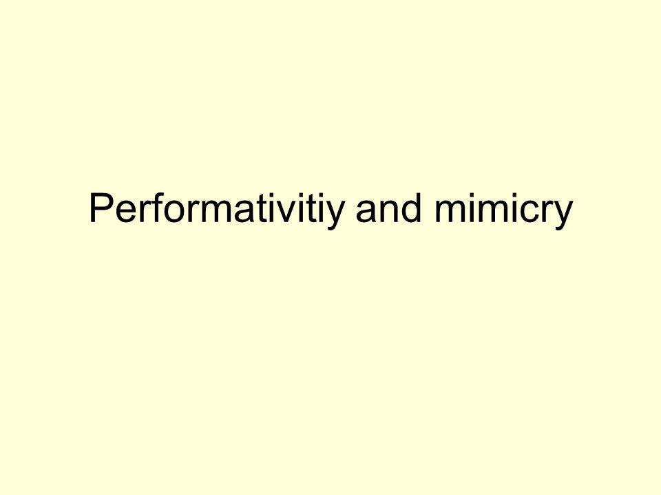 Performativitiy and mimicry
