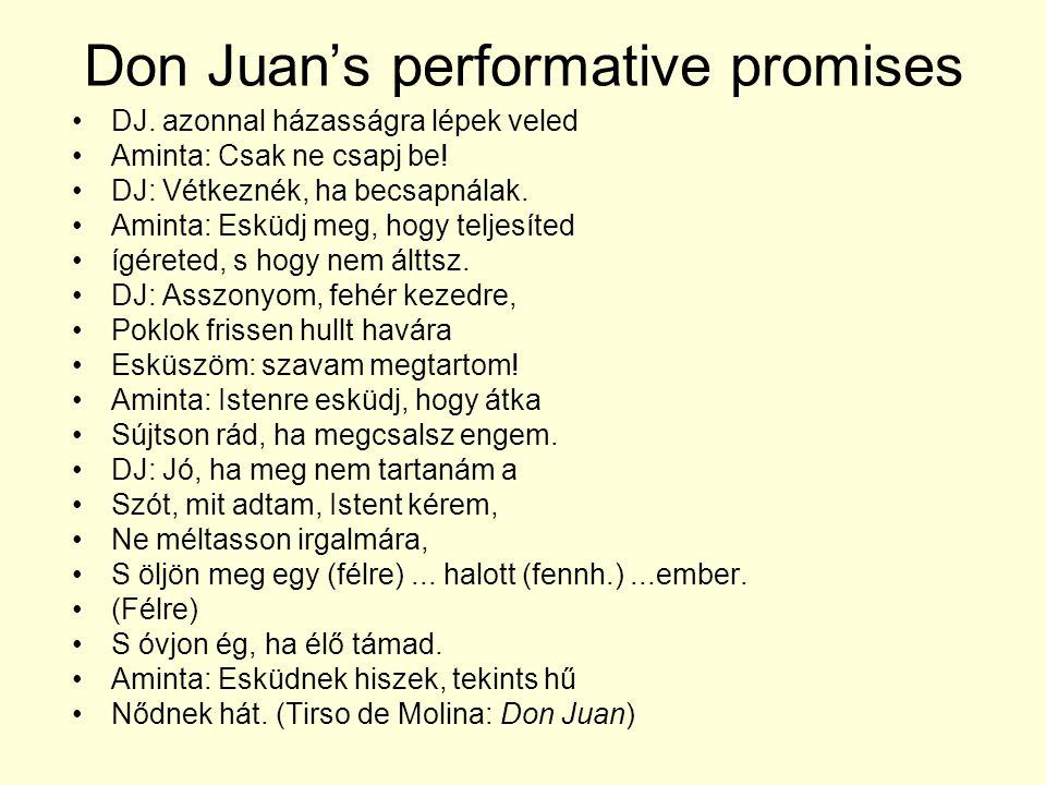 Don Juan's performative promises DJ. azonnal házasságra lépek veled Aminta: Csak ne csapj be.