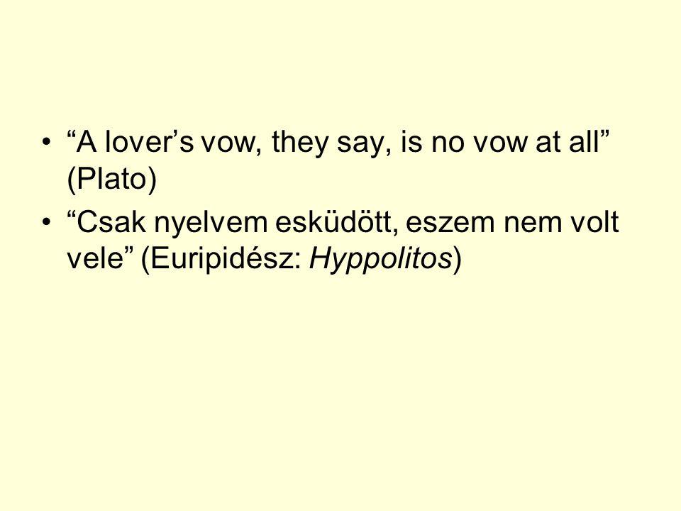 A lover's vow, they say, is no vow at all (Plato) Csak nyelvem esküdött, eszem nem volt vele (Euripidész: Hyppolitos)