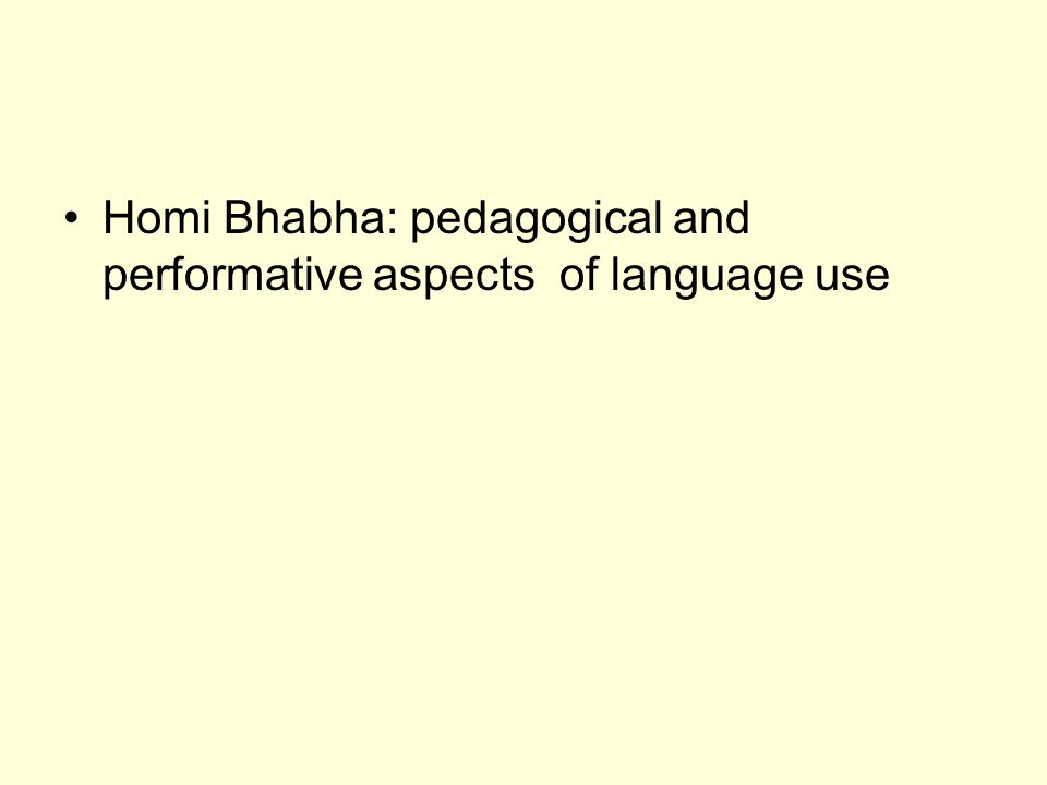 Homi Bhabha: pedagogical and performative aspects of language use