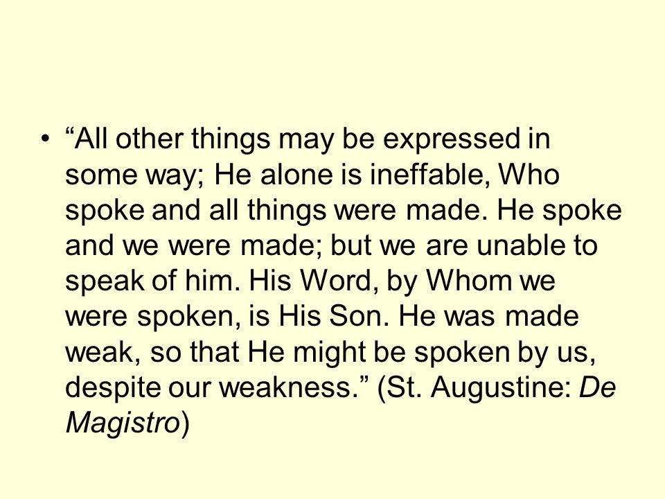 All other things may be expressed in some way; He alone is ineffable, Who spoke and all things were made.