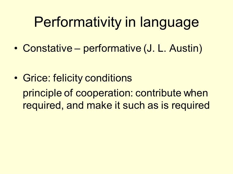 Performativity in language Constative – performative (J.