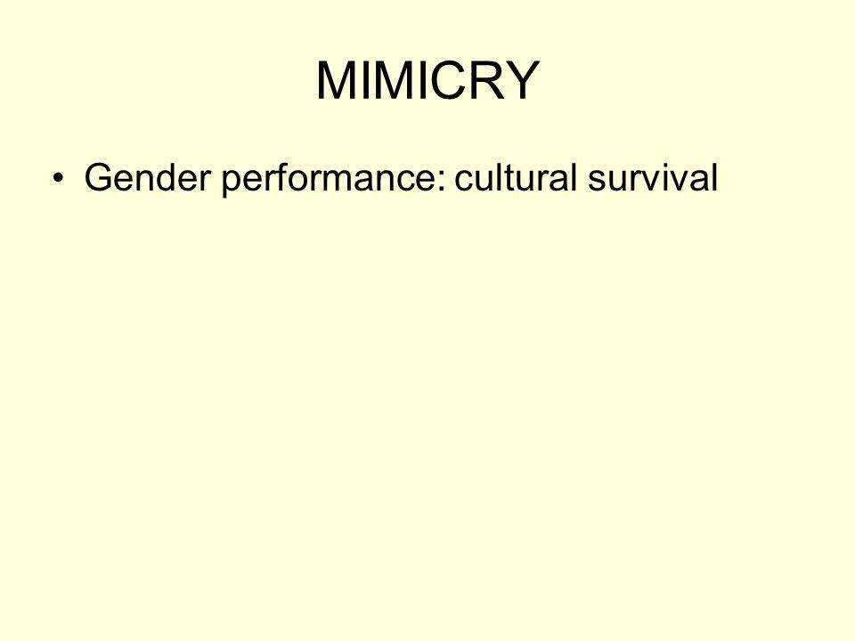MIMICRY Gender performance: cultural survival