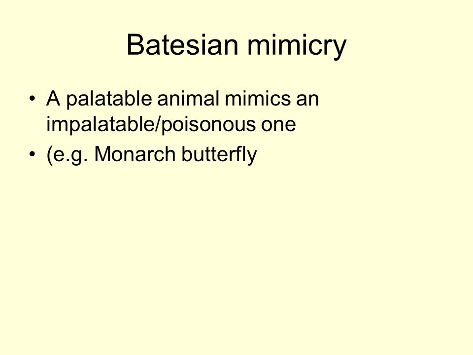 A palatable animal mimics an impalatable/poisonous one (e.g. Monarch butterfly