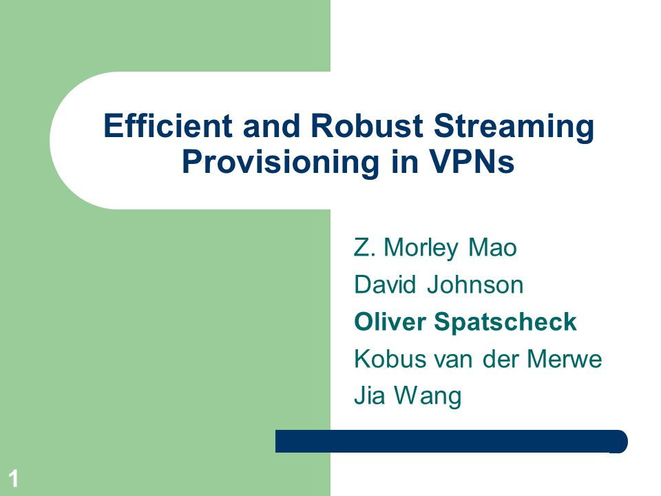 1 Efficient and Robust Streaming Provisioning in VPNs Z.