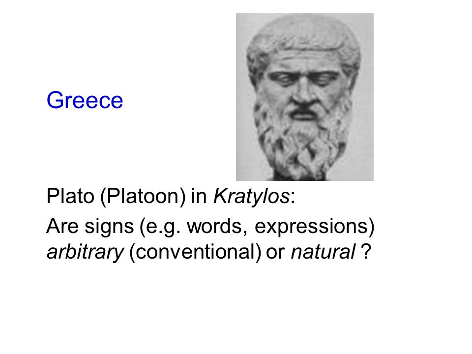 Greece Plato (Platoon) in Kratylos: Are signs (e.g. words, expressions) arbitrary (conventional) or natural ?