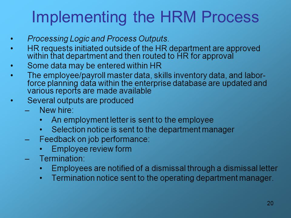 20 Implementing the HRM Process Processing Logic and Process Outputs. HR requests initiated outside of the HR department are approved within that depa