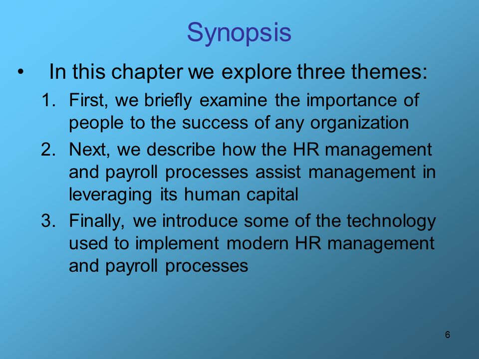 6 Synopsis In this chapter we explore three themes: 1.First, we briefly examine the importance of people to the success of any organization 2.Next, we