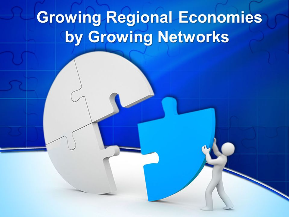 Overview How networks accomplish complex work Networks supporting economic development  Entrepreneurship  Industry  Occupational  Civic Strategies for starting and growing networks