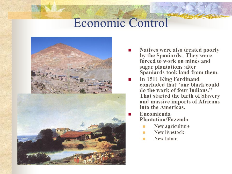 Economic Control Natives were also treated poorly by the Spaniards.