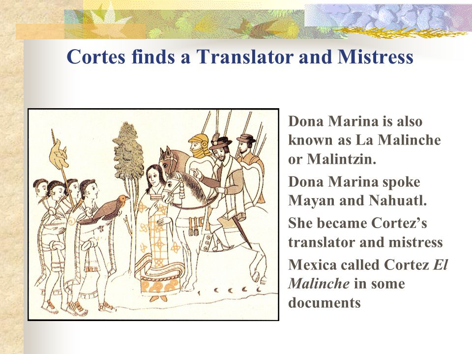 Cortes finds a Translator and Mistress Dona Marina is also known as La Malinche or Malintzin.