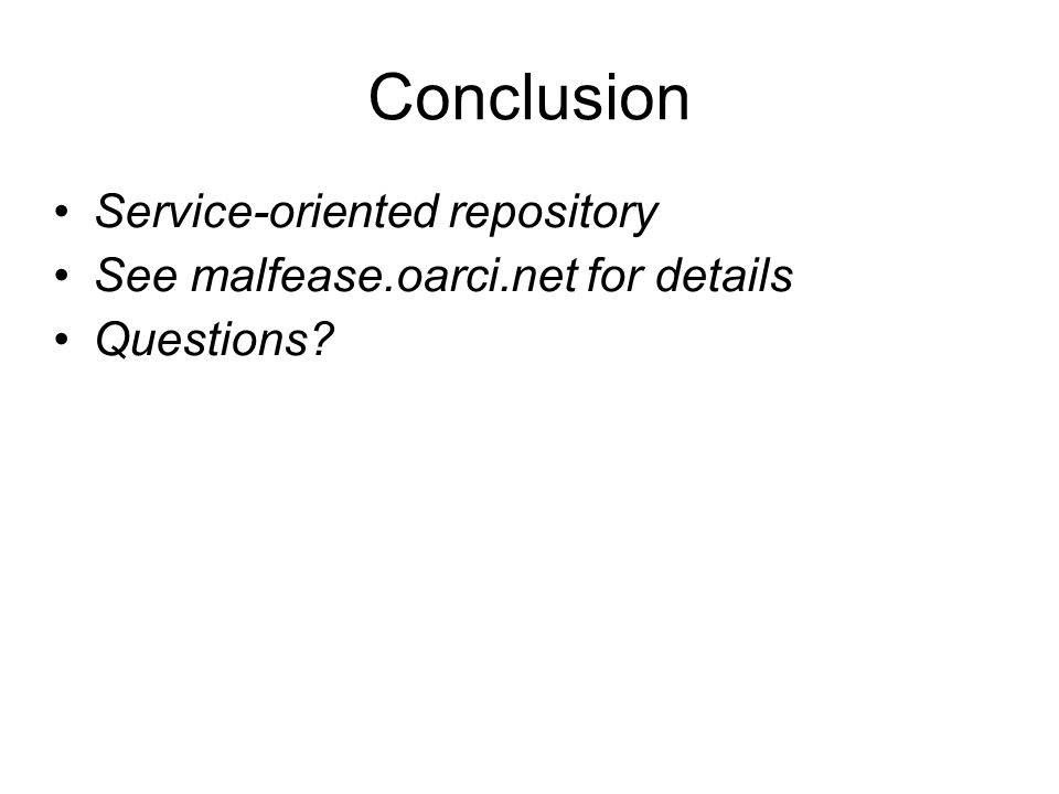 Conclusion Service-oriented repository See malfease.oarci.net for details Questions